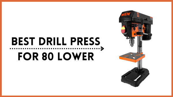 Best Drill Press for 80 Lower