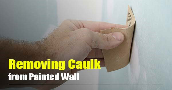 How to Remove Caulk from Painted Wall